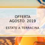 OFFERTA AGOSTO 2019 - ESTATE A TERRACINA